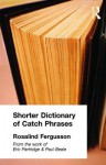 Shorter Dictionary of Catch Phrases - Rosalind Fergusson, Eric Partridge