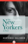 The New Yorkers: A Novel - Hortense Calisher