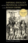 Imperial Ideology and Provincial Loyalty in the Roman Empire - Clifford Ando