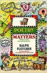Poetry Matters: Writing a Poem from the Inside Out: Writing a Poem from the Inside Out - Ralph Fletcher