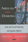 Americans with Disabilities: State and Local Financing and Systems Reform - Michael Morris, Johnette Hartnett