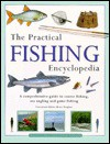 The Practical Fishing Encyclopedia: A Comprehensive Guide to Coarse Fishing, Sea Angling and Game Fishing - Tony Miles, Peter Gathercole, Tony Ford