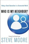 Who Is My Neighbor?: Being a Good Samaritan in a Connected World - Steve Moore