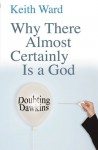 Why There Almost Certainly Is a God: Doubting Dawkins - Keith Ward