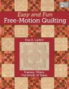 Easy and Fun Free-Motion Quilting: Frames, Fillers, Hundreds of Ideas - Eva A. Larkin