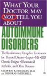What Your Doctor May Not Tell You About Autoimmune Disorders: The Revolutionary Drug-free Treatments for Thyroid Disease, Lupus, MS, IBD, Chronic Fatigue, Rheumatoid Arthritis, and Other Diseases - Stephen B. Edelson, Deborah Mitchell
