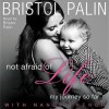 Not Afraid of Life: My Journey So Far (Audio) - Bristol Palin