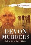 Devon Murders (Sutton True Crime History) - John Van der Kiste