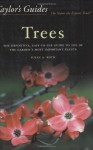 Taylor's Guide to Trees: The Definitive, Easy-to-use Guide to 200 of the Garden's Most Important Plants - Susan A. Roth