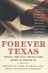 Forever Texas: Texas, The Way Those Who Lived It Wrote It - Mary Elizabeth Goldman, Mike Blakely, George W. Bush, H. Ross Perot, Phil Gramm, Lyndon B. Johnson