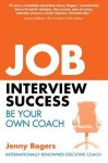 Job Interview Success: Your Complete Guide to Practical Interview Skills - Jenny Rogers