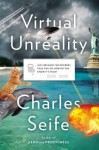 Virtual Unreality: Just Because the Internet Told You, How Do You Know It's True? - Charles Seife