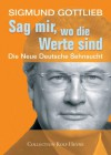 Sag Mir, Wo Die Werte Sind: Die Neue Deutsche Sehnsucht - Sigmund Gottlieb