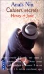Cahiers Secrets: Henry Et June (Octobre 1931 Octobre 1932) - Anaïs Nin, Béatrice Commengé