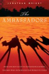The Ambassadors: From Ancient Greece to Renaissance Europe, the Men Who Introduced the World to Itself - Jonathan Wright