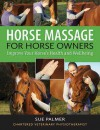 Horse Massage for Horse Owners: Improve Your Horse's Health and Wellbeing - Sue Palmer