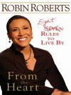 From the Heart [Palm]: Seven Rules to Live by - Robin Roberts