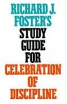 Celebration of Discipline (Study Guide) - Richard J. Foster