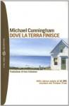 Dove la terra finisce (Tascabili Narrativa) (Italian Edition) - Michael Cunningham, I. Cotroneo