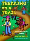 Trekking on a Trail: Hiking Adventures for Kids - Linda White, Fran Lee