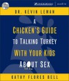 A Chicken's Guide to Talking Turkey with Your Kids about Sex - Kathy Flores Bell, Kevin Leman