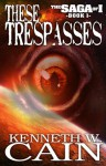 These Trespasses (Book 1 in the Saga of I) - Kenneth W. Cain