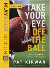 Take Your Eye Off the Ball: How to Watch Football by Knowing Where to Look - Pat Kirwan
