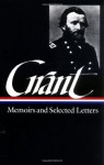 Ulysses S. Grant : Memoirs and Selected Letters : Personal Memoirs of U.S. Grant / Selected Letters, 1839-1865 (Library of America) - Ulysses S. Grant
