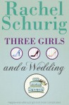 Three Girls and a Wedding - Rachel Schurig