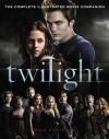 Twilight: The Complete Illustrated Movie Companion (The Twilight Saga) - Mark Cotta Vaz