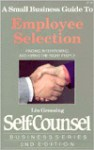 Small Business Guide to Employee Selection: Finding, Interviewing, and Hiring the Right People - Lin Grensing-Pophal