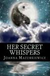 Her Secret Whispers - Joanna Mazurkiewicz