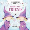 The Naughtiest Ever Fairy's Naughty New Friend (Books For Life) - Nick Ward