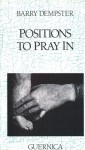 Positions to Pray In. - Barry Dempster