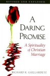 A Daring Promise: A Spirituality of Christian Marriage - Richard R. Gaillardetz