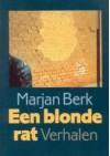 Een blonde rat: verhalen - Marjan Berk