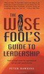 The Wise Fool's Guide to Leadership: Short Spiritual Stories for Organizational and Personal Transformation - Peter Hawkins