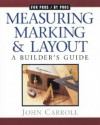 Measuring, Marking, and Layout: A Builder's Guide - John Carroll