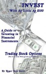 Trading Stock Options (Invest With As Little As $100: A guide to investing in financial instruments) - Roger Smith