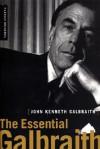 The Essential Galbraith - John Kenneth Galbraith, Andrea D. Williams