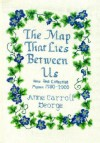The Map That Lies Between Us: New and Collected Poems 1980-2000 - Anne George