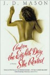 And on the Eighth Day She Rested - J.D. Mason, Jaclyn Meridy