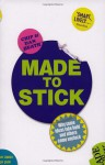 Made to Stick: Why Some Ideas Take Hold and Others Come Unstuck - Chip Heath, Dan Heath
