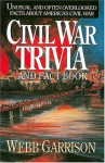Civil War Trivia And Fact Book : Unusual and Often Overlooked Facts About America's Civil War - Webb Garrison