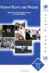 Human Rights and Prisons: Manual on Human Rights Training for Prison Officials (Professional Training) (Professional Training Series) - United Nations