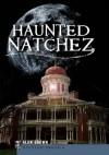 Haunted Natchez (MS) - Alan Brown