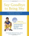 Say Goodbye to Being Shy: A Workbook to Help Kids Overcome Shyness - Richard Brozovich, Linda Chase