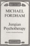 Jungian Psychotherapy: A Study in Analytical Psychology - Michael Fordham