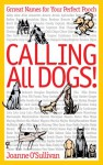 Calling All Dogs!: Grrreat Names for Your Perfect Pooch - Joanne O'Sullivan