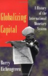 Globalizing Capital: A History of the International Monetary System (IMF) - Barry Eichengreen